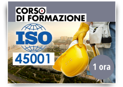 Formazione di base sulla norma ISO 45001:2018 – SICUREZZA SUL LAVORO